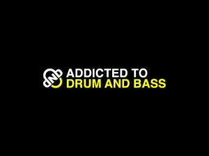 Addicted to Drum and Bass